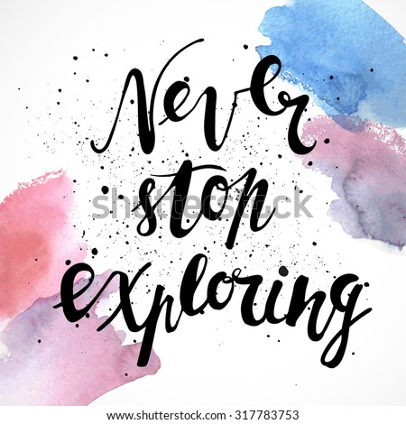 Never stop exploring. Positive poster Inspirational quote. - hand drawn lettering for housewarming poster typography. - stock vector
