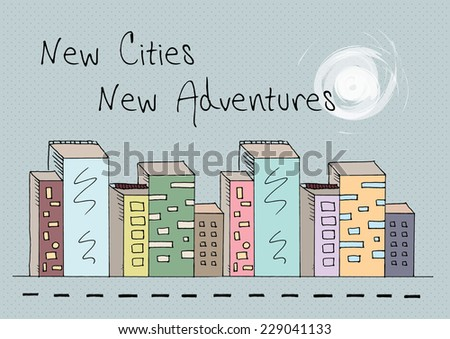 New Cities New Adventures / Inspirational Travel Quote Wallpaper Poster Background Design / illustration Doodle - stock vector