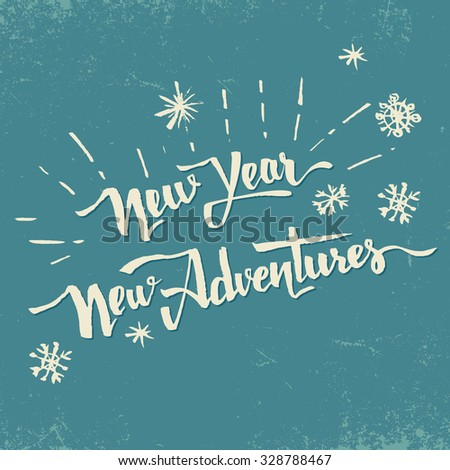 New Year New Adventures. Vintage holiday motivational poster with hand drawn lettering - stock vector