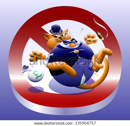 No Fat Cats - The corporate or Wall Street fat cat. The millionaire, billionaire big money man banker. Symbol of greed & corruption. Vector contains gradient mesh. - stock vector