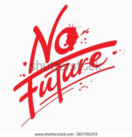 No future - quote, hand drawn lettering, illustration - stock vector
