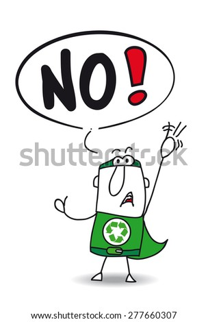 No super recycling man. The super eco warrior is disagree. he said No. - stock vector