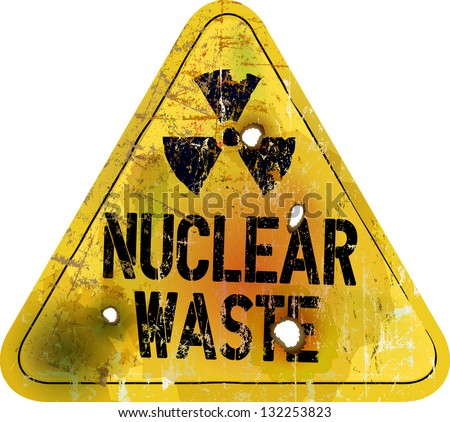 nuclear waste warning sign, rotten and grungy, vector - stock vector