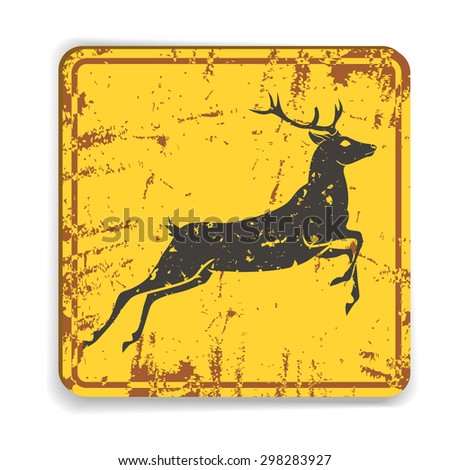 Old metal road warning sing with deer silhouette on yellow background. Vector illustration - stock vector