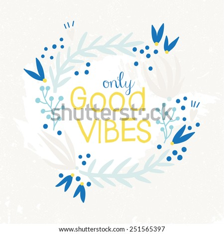 Only Good Vibes inspiration background. Hand drawn floral wreath with quote in blue and yellow pastel colors. Cute floral wreath with inspirational text for poster or card design. - stock vector