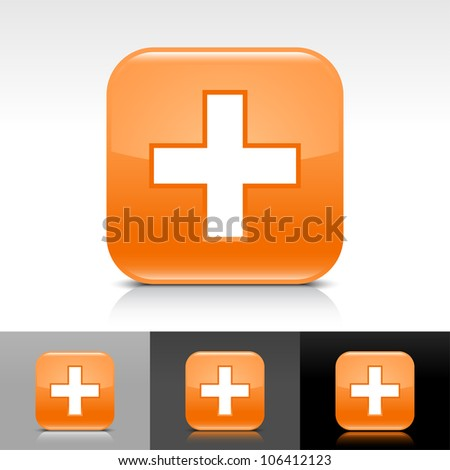 Orange glossy web button with white add sign. Rounded square shape icon with shadow and reflection on white, gray and black background. This vector illustration clip-art design elements saved in 8 eps - stock vector