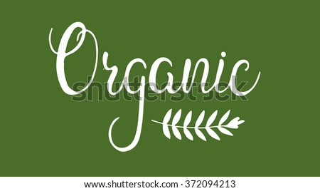 Organic. Sign, inscription, label, tag. Hand-lettering. Modern calligraphy. Brush lettering. Organic food sign - stock vector