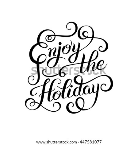 original black and white Enjoy the Holiday brush hand lettering inscription, modern christmas calligraphic design, vector illustration - stock vector