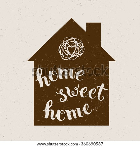 """Original handwritten phrase """"home sweet home"""".  Template of  poster, icon, greeting card, print and web projects. - stock vector"""