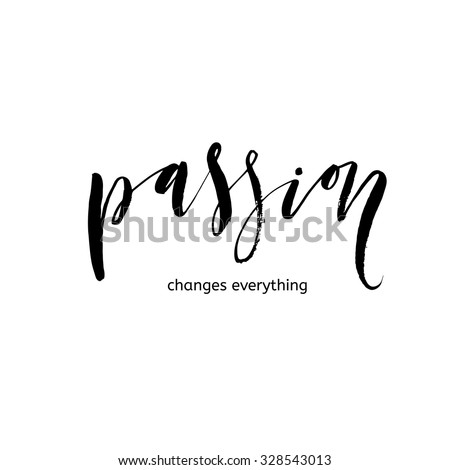 Passion changes everything card. Ink illustration. Modern calligraphy. Isolated on white background. Hand drawn lettering.  - stock vector