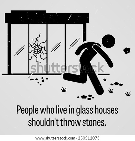 People who Live in Glass Houses Should Not Throw Stones - stock vector