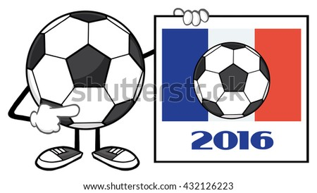 Pointing Soccer Ball Cartoon Mascot Character Pointing To A Sign With France Flag And 2016 Year. Vector Illustration Isolated On White Background - stock vector
