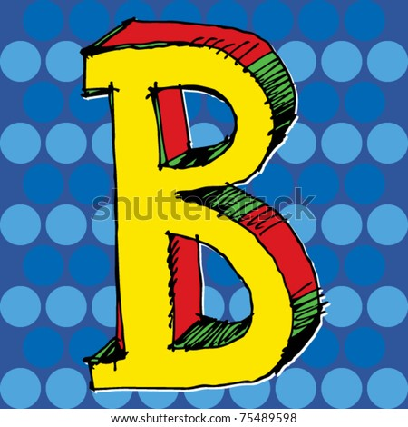 pop-art alphabet, hand drawn letter B - stock vector
