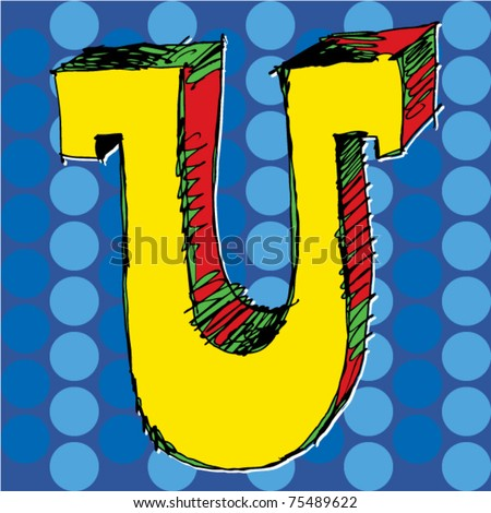 pop-art alphabet, hand drawn letter U - stock vector