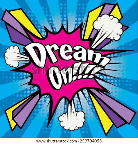 "Pop Art comics icon ""Dream On!"". Speech Bubble Vector illustration. - stock vector"