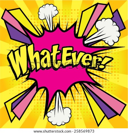 "Pop Art comics icon ""Whatever!"". Speech Bubble Vector illustration. - stock vector"