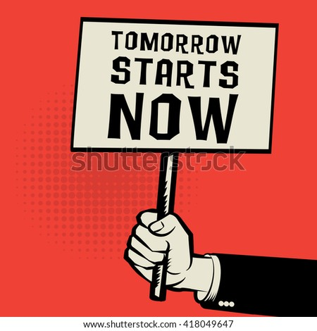 Poster in hand, business concept with text Tomorrow Starts Now, vector illustration - stock vector