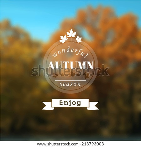 Poster with autumn landscape. Motto, slogan for autumn season. Maple leaves on a autumn forest background. Emblem for autumn poster. Circle emblem of wonderful autumn season on a photo background.   - stock vector