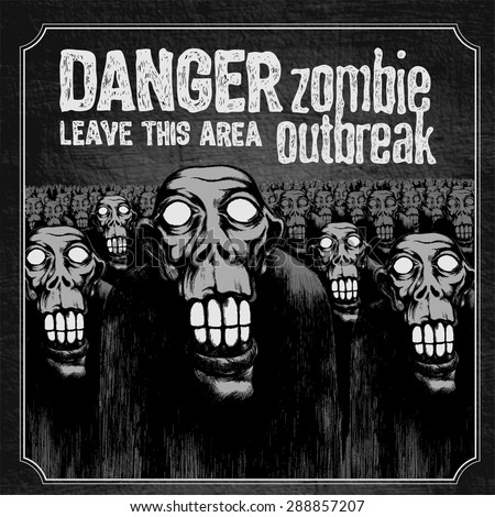 Poster Zombie Outbreak. Sign board with zombie, hand-written fonts, words Zombie Outbreak Leave This Area and textures. vector illustration.  - stock vector