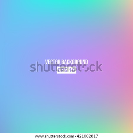 Purple, cyan, blue, pink blur gradient. Vector, eps10. Holographic background. - stock vector