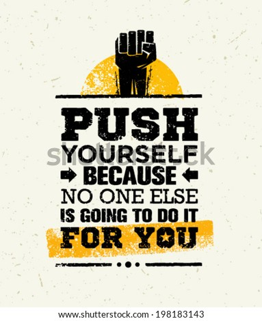Push Yourself Because No One Else Is Going To Do It For You Creative Grunge Motivation Quote. Typography Vector Concept. - stock vector