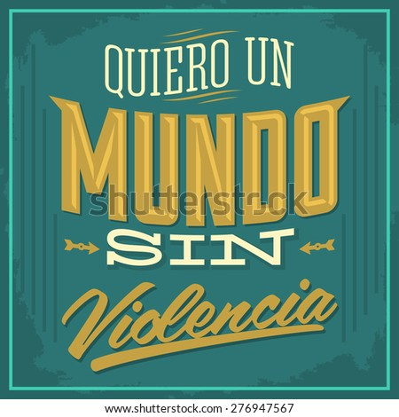 Quiero un Mundo sin violencia - I want a world without violence spanish text - Vector illustration - stock vector