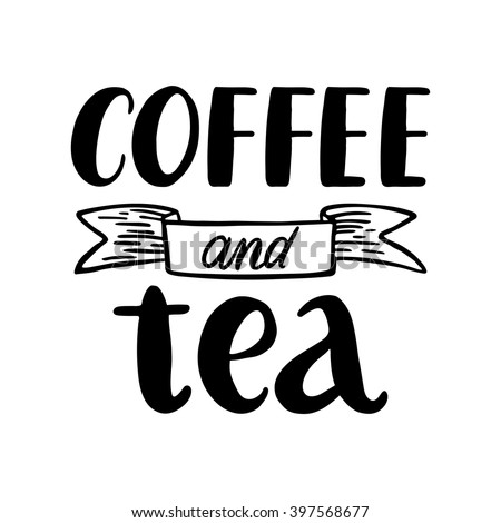 Quote. Coffee and tea. Hand drawn typography poster. For greeting cards, Valentine day, wedding, posters, prints or home decorations.Vector illustration - stock vector