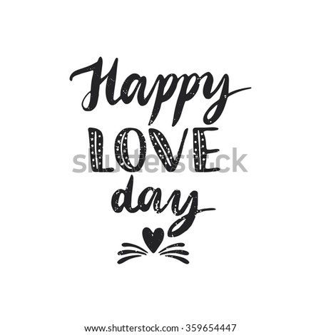 Quote. Happy Love day. Hand drawn typography poster. For greeting cards, Valentine day, wedding, posters, prints or home decorations.Vector illustration - stock vector