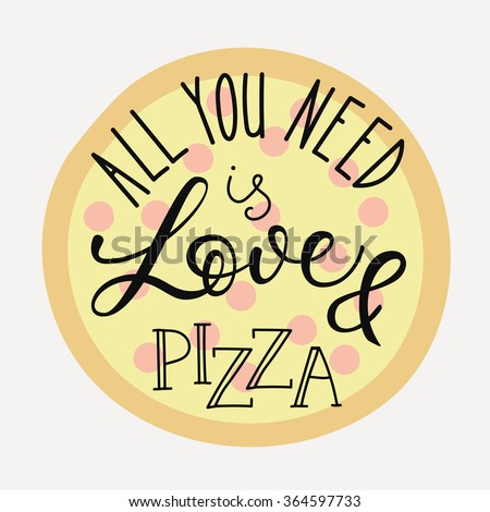 Quote lettering on pizza shape. Calligraphy style pizza quote. Pizzeria or pizza delivery promotion motivation. Poster, banner pizza promo graphic design typography. All you need is love and pizza - stock vector