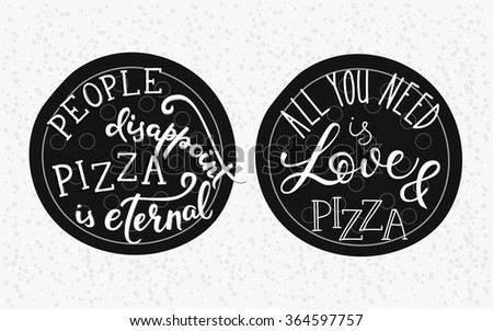 Quote lettering on pizza shape. Calligraphy style. Pizzeria delivery promotion. Poster, banner pizza promo graphic design typography. All you need is love and pizza. People disappoint Pizza is eternal - stock vector