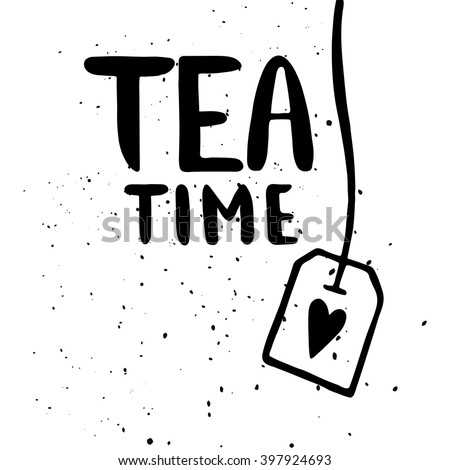 Quote. Tea time. Hand drawn typography poster. For greeting cards, Valentine day, wedding, posters, prints or home decorations.Vector illustration - stock vector