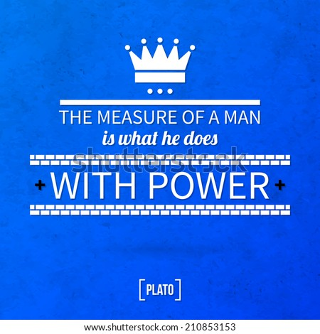 "Quote typographical background ""The measure of a man is what he does with power"" - stock vector"