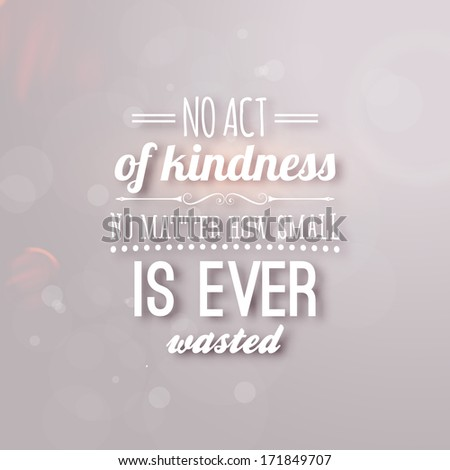 "Quote Typographical Background, vector design. ""No act of kindness, no matter how small, is ever wasted"" - stock vector"
