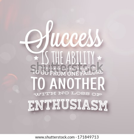 "Quote Typographical Background, vector design. ""Success is the ability to go from one failure to another with no loss of enthusiasm"" - stock vector"