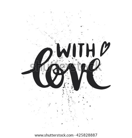Quote. WITH LOVE. Hand drawn typography poster. For greeting cards, Valentine day, wedding, posters, prints or home decorations.Vector illustration - stock vector
