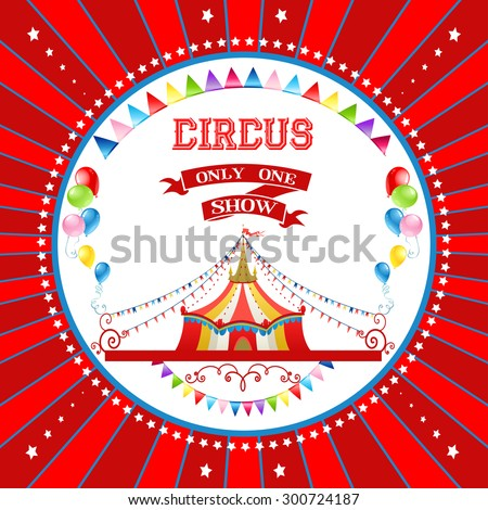 Red circus poster with tent and bright balloons. Background for advertising, leaflet, cards, invitation and so on. - stock vector