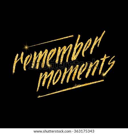 Remember moments glitter golden hand lettering. Vector illustration for your design - stock vector