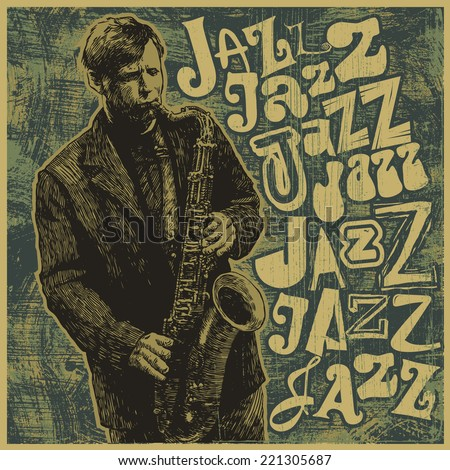 "Retro design ""Jazz, Jazz, Jazz"" with saxophonist, grunge background and vintage fonts. vector illustration. grunge effect in separate layer. - stock vector"