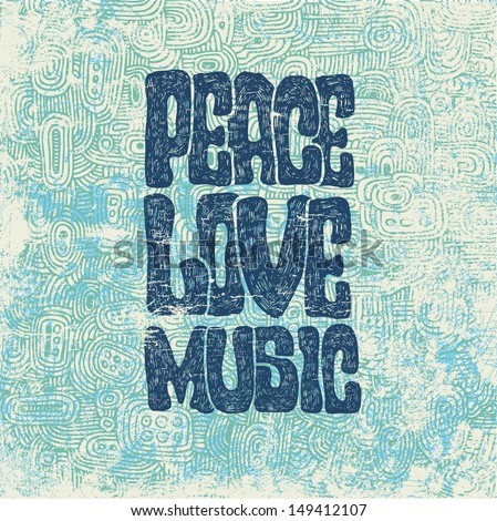 Retro design of Peace, Love and Music with hand-written fonts, hand-drawn doodle background and textures. vector illustration. grunge effect in separate layer.  - stock vector