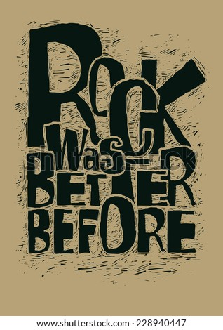"Retro design poster ""Rock Was Better Before"". typography vector illustration. linocut style.  - stock vector"