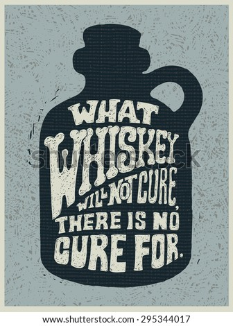 Retro design poster What Whiskey Will Not Cure, There Is No Cure For. engraving style. vector illustration - stock vector