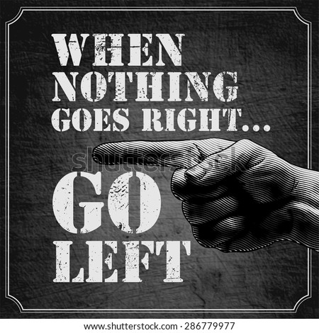 """Retro design poster """"When nothing goes right... Go left"""" with halftone pointing finger and grunge monochrome background. typography vector illustration. - stock vector"""