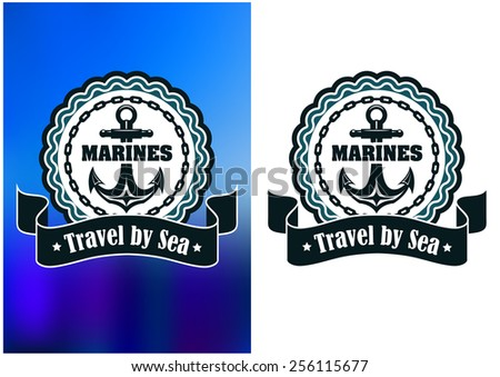 Retro marines round label or badge depicting anchor in the middle of stamp frame encircled chain and ribbon banner with text Travel By Sea - stock vector