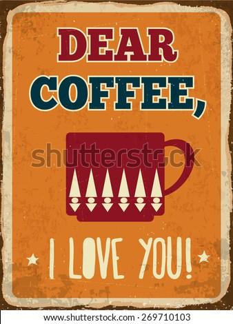 "Retro metal sign ""Dear coffee, I love you"", eps10 vector format - stock vector"