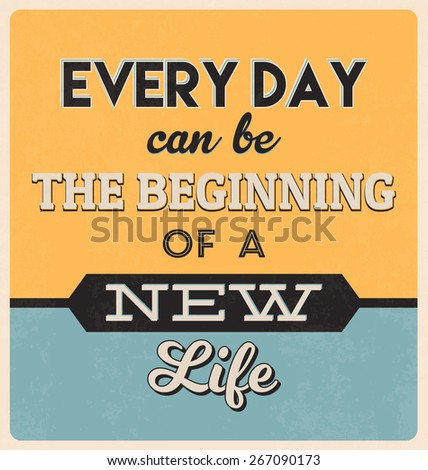 Retro Typographic Poster Design - Every day can be the beginning of a new life - stock vector