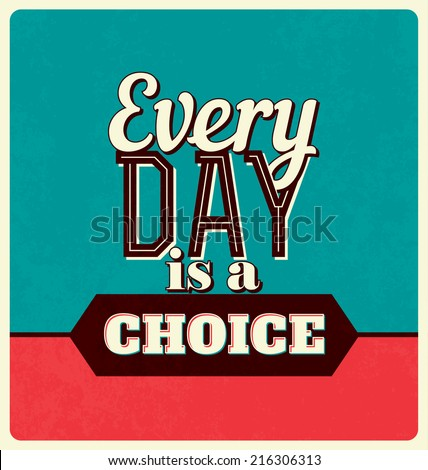 Retro Typographic Poster Design - Every Day is a choice - stock vector