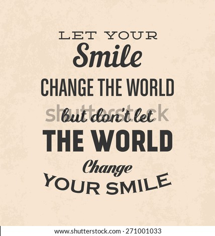 Retro Typographic Poster Design - Let your smile change the world but don't let the world change your smile - stock vector