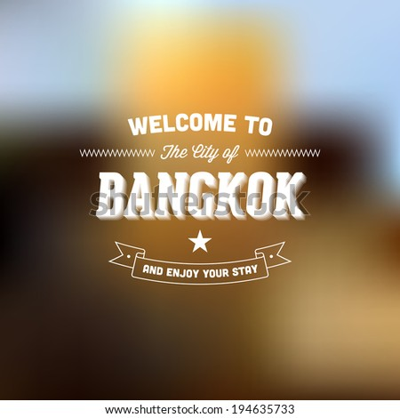 "Retro Typography. Travel label on blurry background - ""Welcome to the city of Bangkok, and enjoy your stay"". Vector design.  - stock vector"