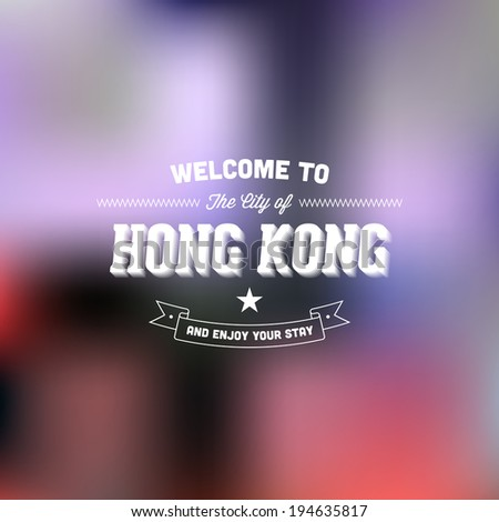 "Retro Typography. Travel label on blurry background - ""Welcome to the city of Hong Kong, and enjoy your stay"". Vector design.  - stock vector"