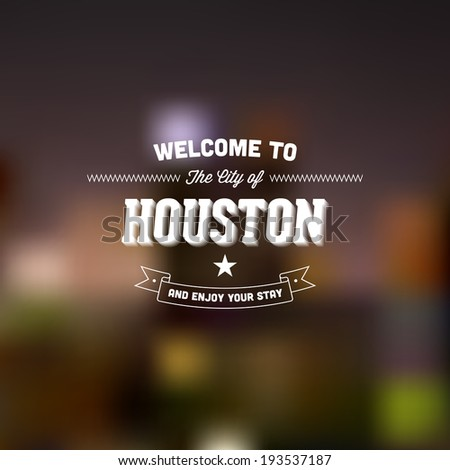 "Retro Typography. Travel label on blurry background - ""Welcome to the city of Houston, and enjoy your stay"". Vector design.  - stock vector"